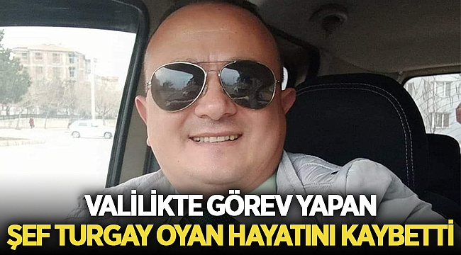 Afyon Valiliğinde görevli Şef Turgay Oyan vefat etti