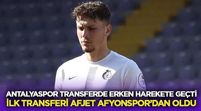 Antalyaspor ilk transferini Afjet Afyonspor'dan yaptı!