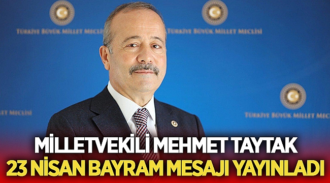 Milletvekili Mehmet Taytak, 23 Nisan Bayram Mesajı yayınladı
