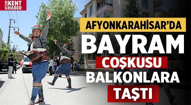 Afyon'da Bayram coşkusu balkonlarda yaşandı!