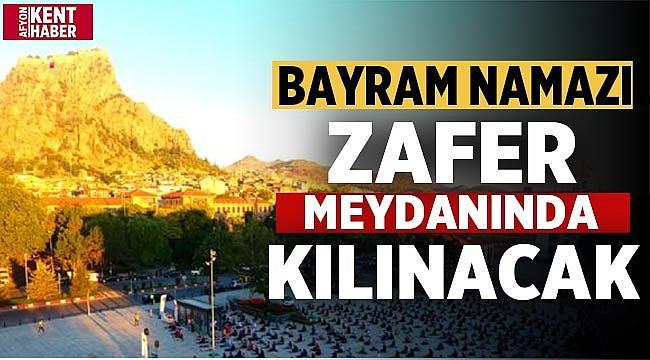 Afyon'da Bayram Namazı Zafer meydanında kılınabilecek