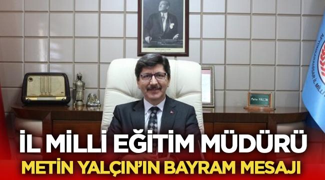 İl Milli Eğitim Müdürü Metin Yalçın'ın Bayram Mesajı !