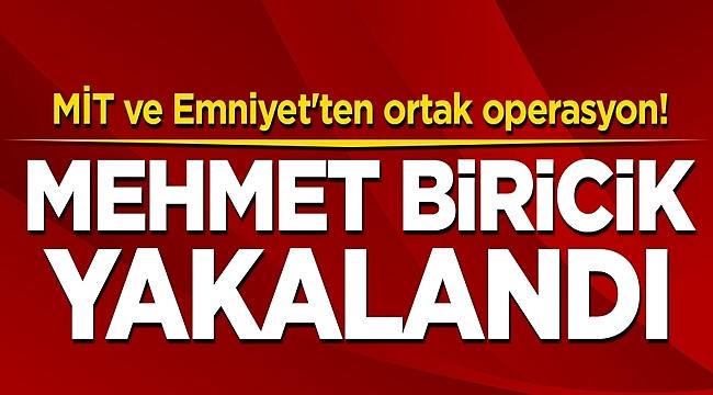 Mehmet Biricik yakalandı!