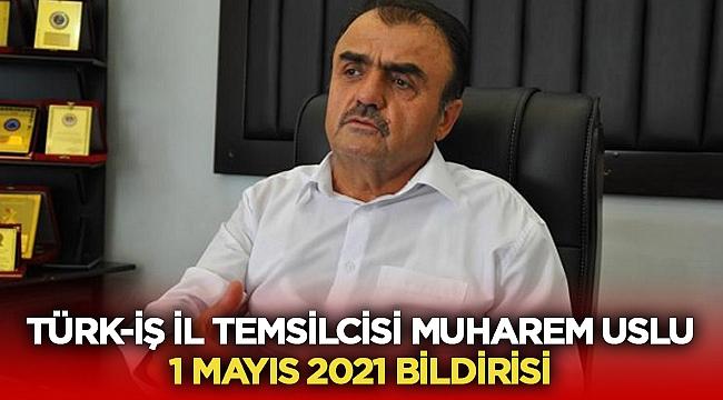 Türk-İş Temsilcisi Muharrem Uslu'dan 1 Mayıs Bildirisi