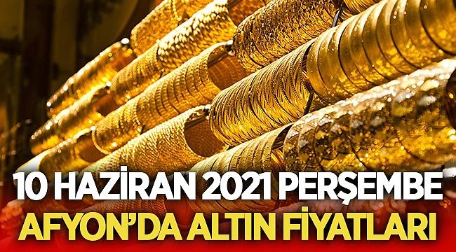 10 Haziran 2021 Perşembe Afyon'da altın fiyatları