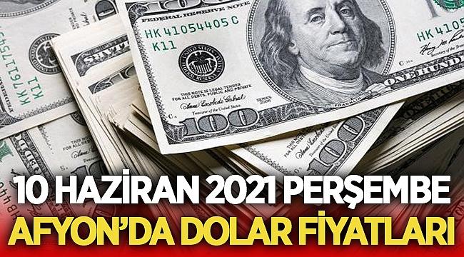 10 Haziran 2021 Perşembe Afyon'da dolar fiyatları