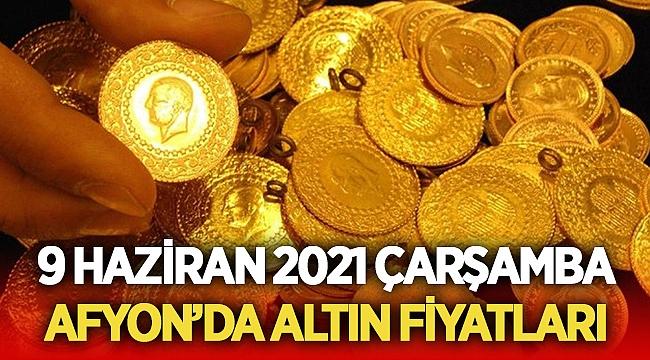 9 Haziran 2021 Çarşamba Afyon'da altın fiyatları