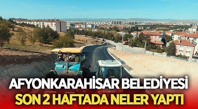 Afyonkarahisar Belediyesi son 2 haftada neler yaptı?