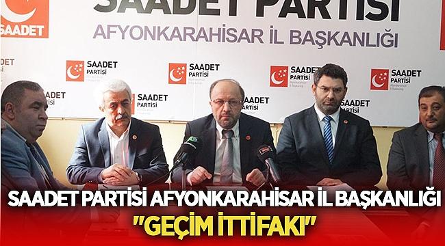 Afyonkarahisar Saadet Partisinden GEÇİM İTTİFAKI açıklaması