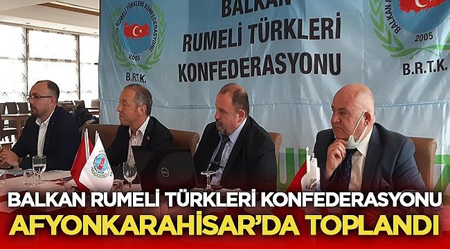 Balkan Rumeli Türkleri Konfederasyonu Afyon'da toplandı