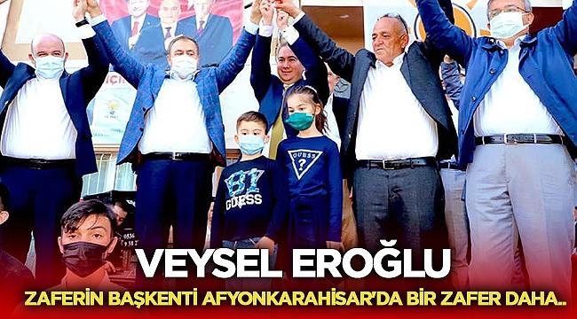 Eroğlu: Zaferin Başkenti Afyonkarahisar'da bir zafer daha..