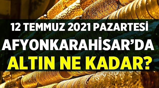 12 Temmuz 2021 Pazartesi Afyon'da altın fiyatları