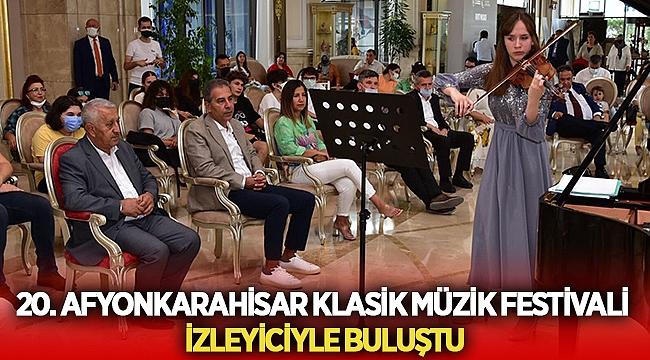 20. Afyon Klasik Müzik Festivali izleyiciyle buluştu