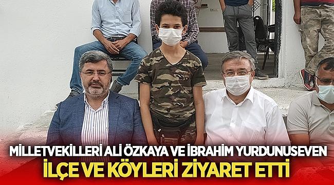 Ali Özkaya ve İbrahim Yurdunuseven ilçe ve köyleri ziyaret etti