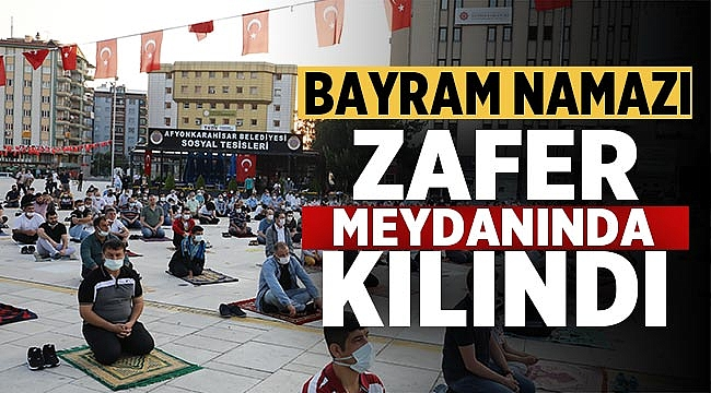 Bayram Namazı Afyon Zafer Meydanında kılındı