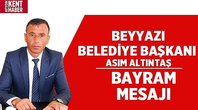 Beyyazı Belediye Başkanı Asım Altıntaş'ın Bayram Mesajı!