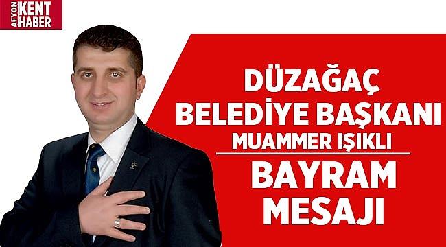 Düzağaç Belediye Başkanı Muammer Işıklı'dan Bayram Mesajı