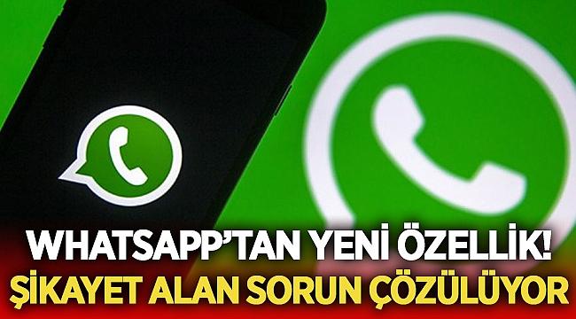 WhatsApp şikayet aldığı sorununu çözüyor