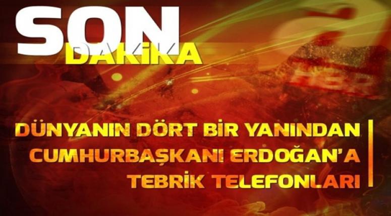 Cumhurbaşkanı Erdoğan'a Dünyadan tebrik telefonları
