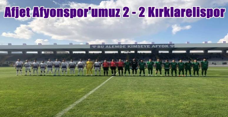 Afjet Afyonspor'umuz 2 - 2 Kırklarelispor