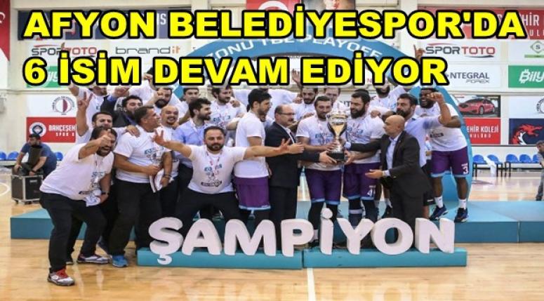Afyon Belediyespor'da Altı oyuncu devam edecek !!!