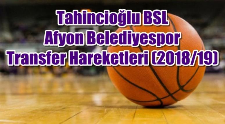 Afyon Belediyespor Tahincioğlu BSL Transfer Hareketleri (2018/19)