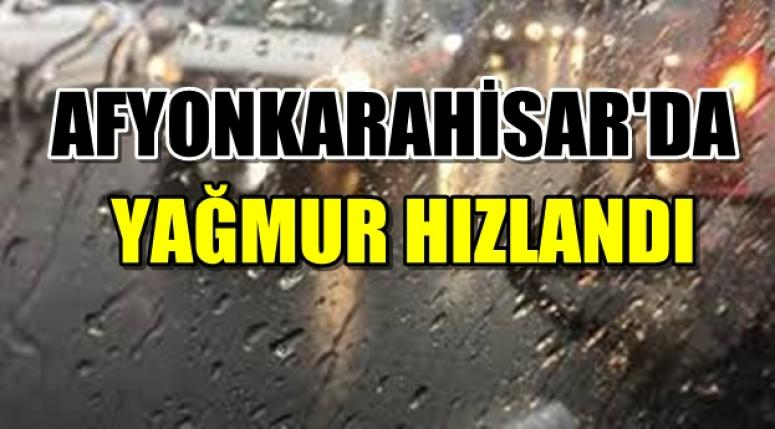 Afyonkarahisar'da yağış hızlandı !!!