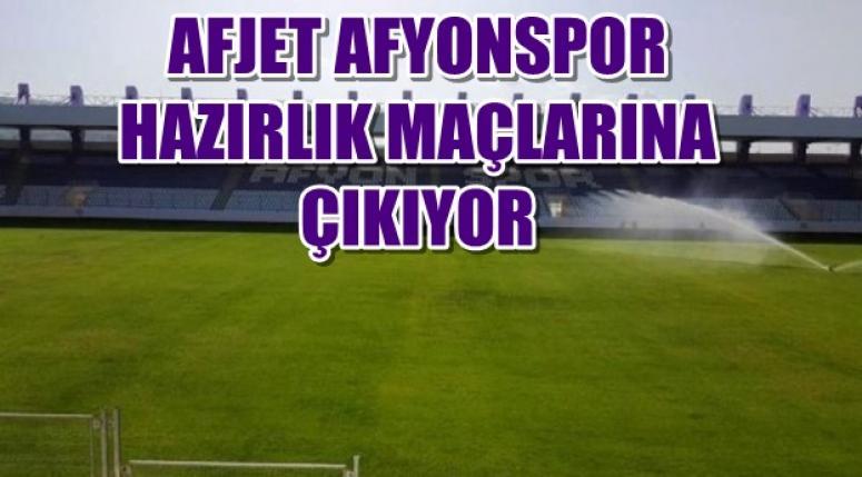Afjet Afyonspor , Hazırlık karşılaşmalarına çıkıyor !!!