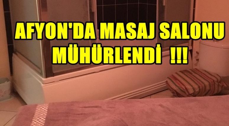 AFYON'DA MASAJ SALONU MÜHÜRLENDİ !!!