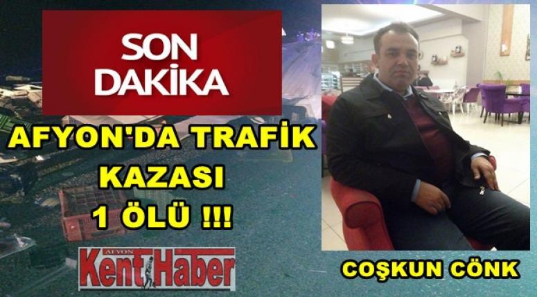 Afyon'da Trafik Kazası !!! Balıkçı Coşkun Cönk hayatını kaybetti !!!