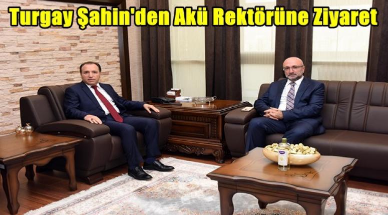 Turgay Şahin'den Akü Rektörüne Ziyaret