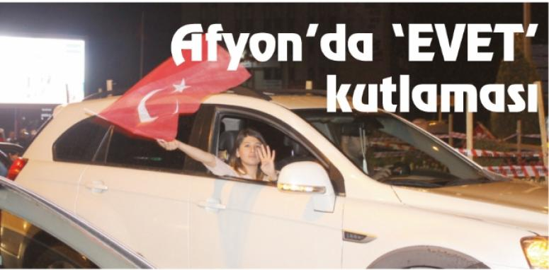 Afyonkarahisar'da 'evet' kutlaması