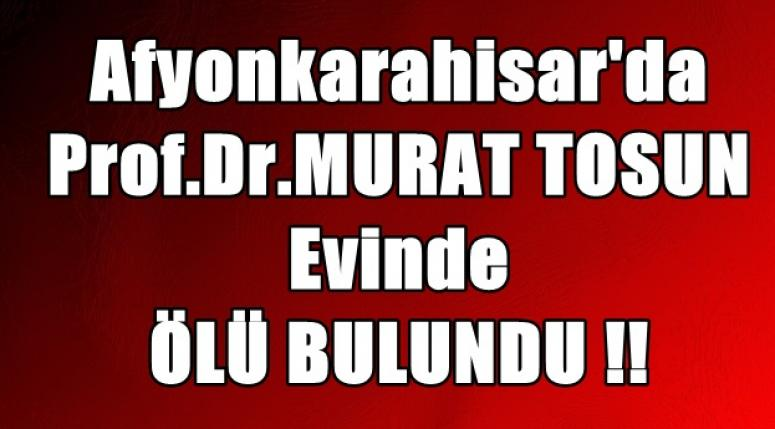 Afyon'da Prof.Dr. Murat Tosun ölü bulundu !!