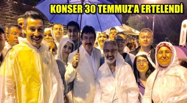 KONSER 30 TEMMUZ'A ERTELENDİ