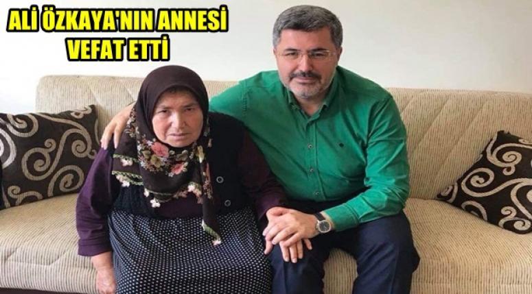Milletvekili Ali Özkaya'nın annesi vefat etti !!