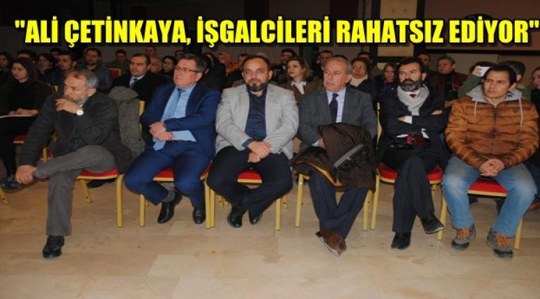 """""""ALİ ÇETİNKAYA, İŞGALCİLERİ RAHATSIZ EDİYOR"""""""