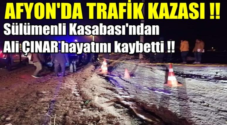 Sülümenli Kasabası'ndan Ali Çınar kazada hayatını kaybetti