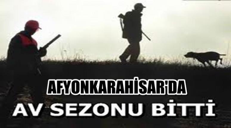 AFYONKARAHİSAR'DA AV SEZONU SONA ERDİ