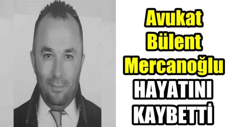 Avukat Bülent Mercanoğlu Hayatını kaybetti