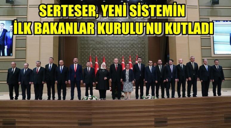 ATSO HABERLERİ - SERTESER, YENİ SİSTEMİN İLK BAKANLAR KURULU'NU KUTLADI