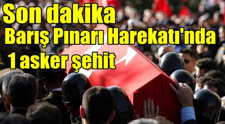 Barış Pınarı Harekatı'nda 1 asker şehit !!