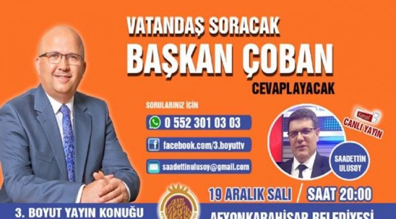 BAŞKAN ÇOBAN, SORULARI YANITLAYACAK !!!