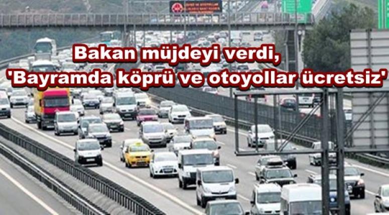 'Bayramda köprü ve otoyollar ücretsiz'