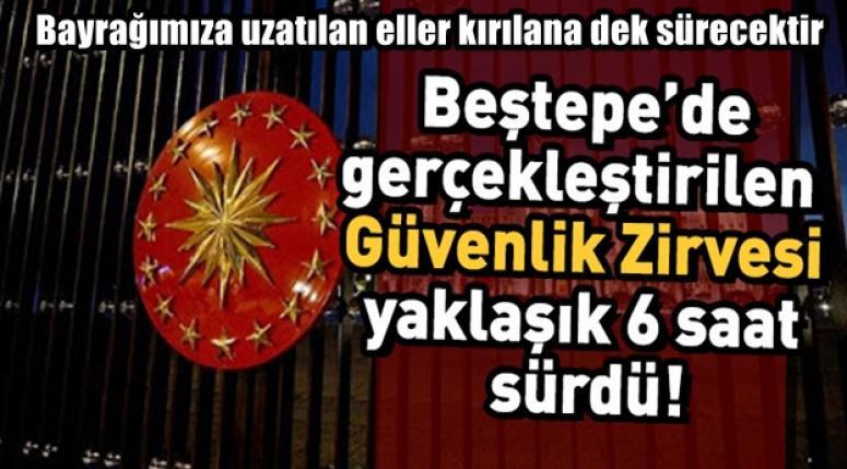 Beştepe'de Güvenlik zirvesi toplandı !!
