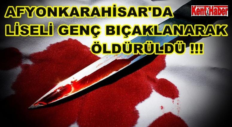 AFYON'DA LİSELİ GENÇ BIÇAKLANARAK ÖLDÜRÜLDÜ !!!