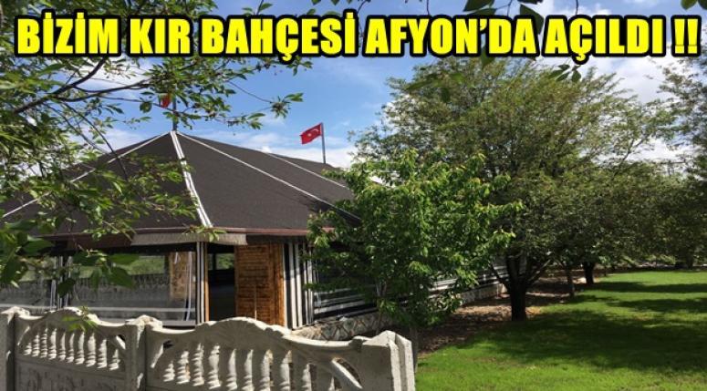 BİZİM KIR BAHÇESİ AFYON'DA AÇILDI !!