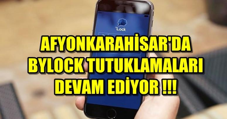 AFYONKARAHİSAR'DA BYLOCK TUTUKLAMALARI DEVAM EDİYOR !!!
