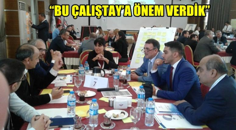 """""""BU ÇALIŞTAY'A ÖNEM VERDİK"""""""