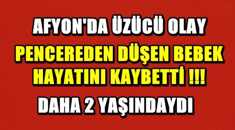 AFYON'DA ÜZÜCÜ OLAY !! PENCEREDEN DÜŞEN BEBEK ÖLDÜ