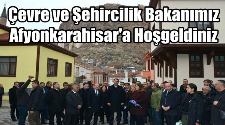 Çevre ve Şehircilik Bakanımız Afyonkarahisar'a Hoşgeldiniz
